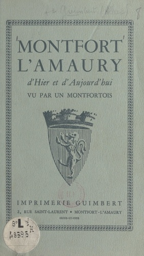 Montfort-l'Amaury d'hier et d'aujourd'hui. Vu par un Montfortois