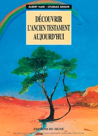Albert Hari et Charles Singer - Découvrir l'Ancien Testament aujourd'hui.