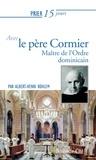 Albert-Henri Kühlem - Prier 15 jours avec le père Cormier - Maître de l'Ordre dominicain.