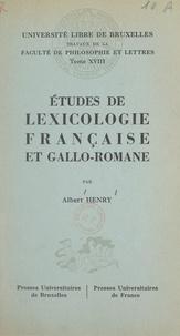 Albert Henry et  Faculté de philosophie et lett - Études de lexicologie française et gallo-romane.