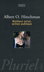 Albert Hirschman - Bonheur privé, action publique.