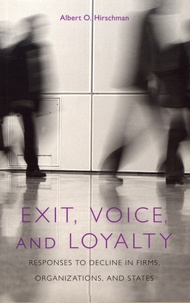 Albert Hirschman - Exit, Voice and Loyalty - Responses to Decline in Firms, Organizations and States.
