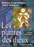Albert Hofmann et Richard Evans - Les plantes des dieux - Pouvoirs magiques des plantes psychédéliques.