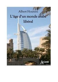 Albert Hourani - L'âge d'un monde arabe libéral.