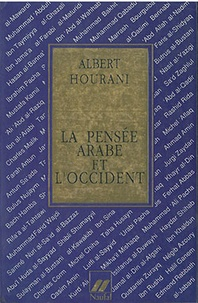 Albert Hourani - La pensée arabe et l'Occident.