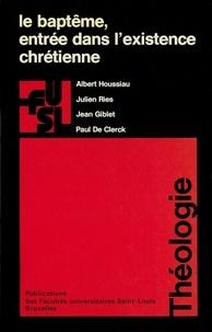 Albert Houssiau et Julien Ries - Le baptême, entrée dans l'existence chrétienne.