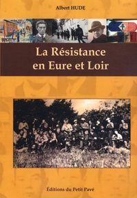 Albert Hude - La Résistance en Eure et Loir.