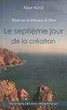 Albert Husse - Le septième jour de la création - Essai sur la présence de Dieu.