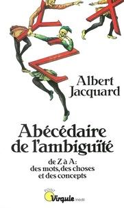 Albert Jacquard - Abécédaire de l'ambiguïté - De Z à A : des mots, des choses et des concepts.
