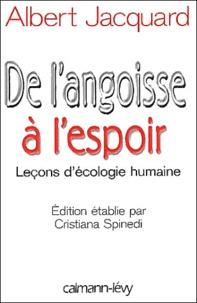 Albert Jacquard - De l'angoisse à l'espoir. - Leçons d'écologie humaine.
