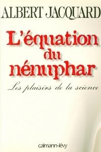 Albert Jacquard - L'Equation du nénuphar - Les plaisirs de la science.
