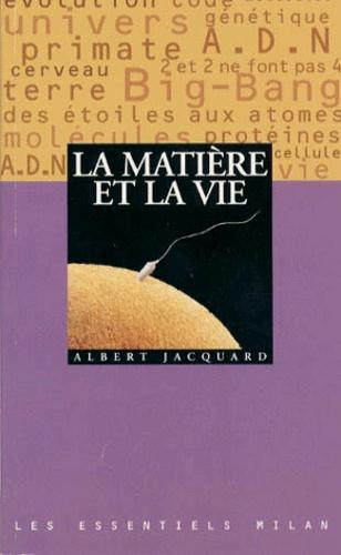 Albert Jacquard - La matière et la vie.