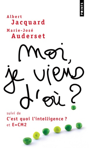 Moi, je viens d'où ? suivi de C'est quoi l'intelligence ? et E = CM2 - Albert Jacquard,Marie-José Auderset