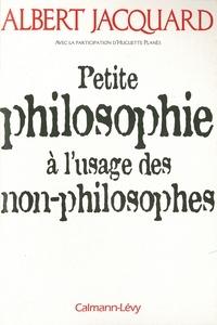 Albert Jacquard et Huguette Planès - Petite philosophie à l'usage des non - philosophes.