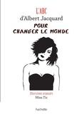 Albert Jacquart - L'Abc d'Albert Jacquard pour changer le monde.