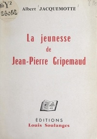 Albert Jacquemotte - La jeunesse de Jean-Pierre Gripemaud.