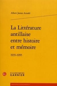 Téléchargements gratuits ebooks pdf La littérature antillaise entre histoire et mémoire  - 1935-1995 par Albert James Arnold (Litterature Francaise) 9782406091493