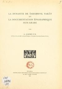 Albert Jamme et A. A. Cense - La dynastie de Ṡaraḥbi'il Yakûf et la documentation épigraphique Sud-arabe.