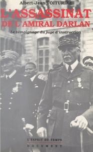 Albert-Jean Voituriez - L'assassinat de l'amiral Darlan - 24 décembre 1942, le témoignage du juge d'instruction.