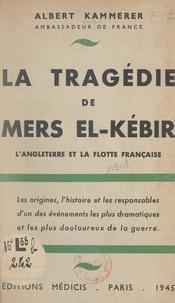 Albert Kammerer - La tragédie de Mers-el-Kébir - L'Angleterre et la flotte française.