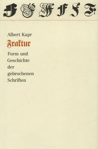 Albert Kapr - Fraktur - Form und Geschichte der gebrochenen Schriften.