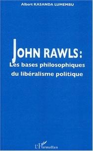 Albert Kasanda Lumembu - John Rawls - Les bases philosophiques du libéralisme politique.