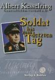 Albert Kesselring - Soldat bis zum letzten Tag.