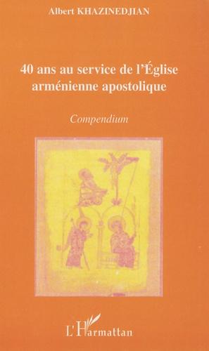 Albert Khazinedjian - 40 ans au service de l'Eglise arménienne apostolique - Compendium.