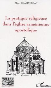 Albert Khazinedjian - La pratique religieuse dans l'eglise armenienne apostolique.