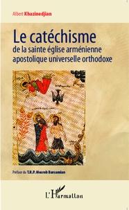 Albert Khazinedjian - Le catéchisme de la sainte église arménienne apostolique universelle orthodoxe.