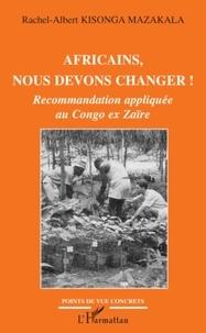 Albert Kisonga Mazakala - Africains, nous devons changer ! - Recommandation appliquée au Congo ex Zaïre.