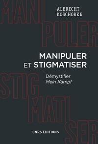 Albert Koschorke - Manipuler et stigmatiser - Démystifier Mein Kampf.