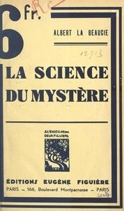 Albert La Beaucie - La science du mystère.