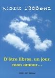 Albert Labbouz - D'êtres Libres, un jour, mon amour.