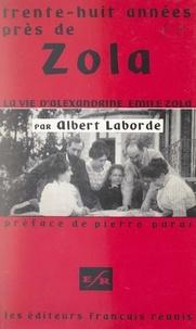 Albert Laborde et Pierre Paraf - Trente-huit années près de Zola - Vie d'Alexandrine Émile Zola.