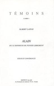 Albert Laffay - Alain ou le bonheur de penser librement.