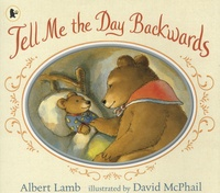 Albert Lamb et David McPhail - Tell Me the Day Backwards.