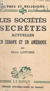 Albert Lantoine et Paul-Louis Couchoud - Les sociétés secrètes actuelles en Europe et en Amérique.
