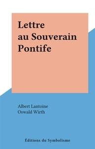 Albert Lantoine et Oswald Wirth - Lettre au Souverain Pontife.