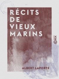 Albert Laporte - Récits de vieux marins.