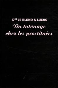 Albert Le Blond et Arthur Lucas - Du tatouage chez les prostituées.
