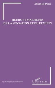 Albert Le Dorze - Heurs et malheurs de la sensation et du féminin.