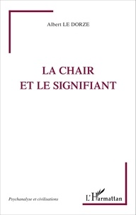 Albert Le Dorze - La chair et le signifiant.