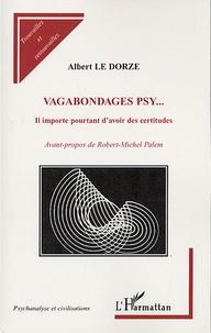 Albert Le Dorze - Vagabondages psy... - Il importe pourtant d'avoir des certitudes.