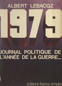 Albert Lebacqz - 1979, journal politique de l'année de la guerre....