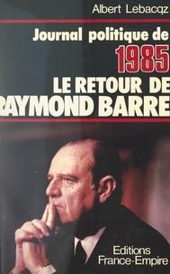 Albert Lebacqz - Journal politique 1985 : le retour de Raymond Barre.