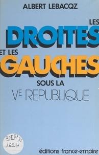Albert Lebacqz - Les Droites et les Gauches sous la Ve République.