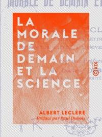 Albert Leclère et Paul Dubois - La Morale de demain et la science.
