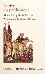 Albert Lecoy de La Marche - Le rire du prédicateur - Récits facétieux du Moyen Age.