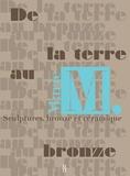 Albert Lefranc - De la terre au bronze.